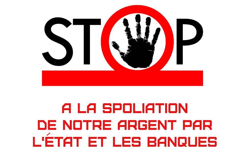STOP à la spoliation de notre argent par l'État et les banques !